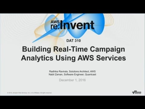 AWS re:Invent 2016: Building Real-Time Campaign Analytics Using AWS Services (DAT310)