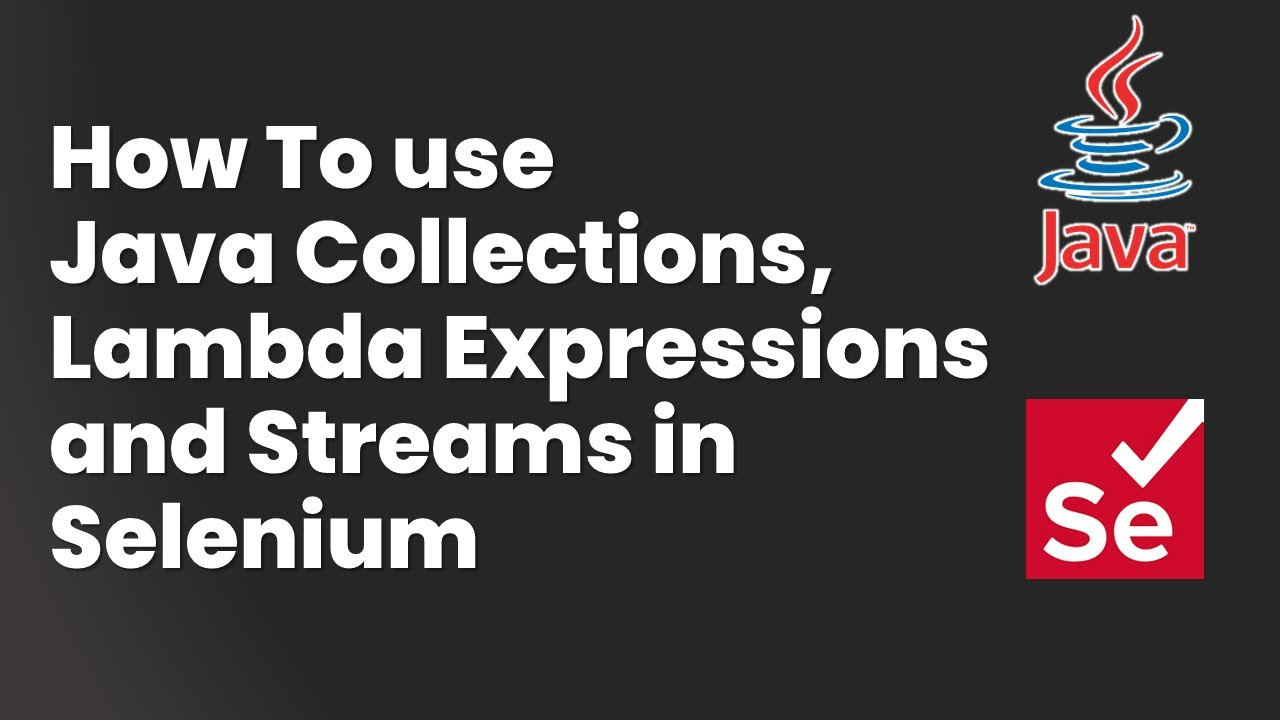How to use Java Collections, Lambda Expressions & Streams in Selenium Automation