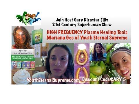 High Frequency Healing Plasma Tools - Mariana Gee - 21st Century Superhuman