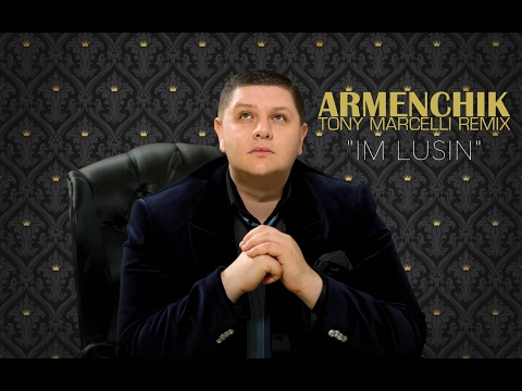ARMENCHIK - IM LUSIN [TONY M. REMIX]...