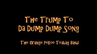 The Trump To Da Dump Dump Song by The Orange Pekoe Teabag Band