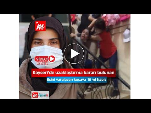 Kayseri'de uzaklaştırma kararı bulunan eşini yaralayan kocaya 16 yıl hapis