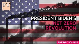 President Biden's net-zero revolution? | FT Energy Source
