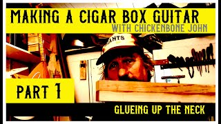Making a cigar box guitar neck with ChickenboneJohn - Part 1. Glueing-up the neck