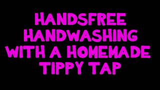Handsfree Handwashing with a Homemade Tippy Tap