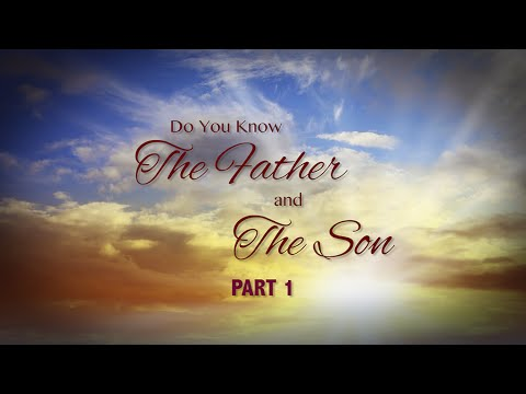 Do You Know The Father And The Son? - Part 1