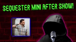 Sequester Mini Friday September 4th After Show with Maddie, O'Rear, TR and more!!