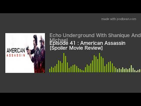 Episode 41 : American Assassin [Spoiler Movie Review]
