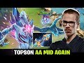 TOPSON Another AA MID GAME - But this time It's Harder