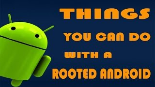 5 Cool Things You Can do with a Rooted Android Smartphone - 2016
