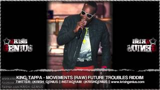 King Tappa - Movements (Raw) Future Troubles Riddim - October 2013