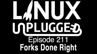 Forks Done Right   LINUX Unplugged 211