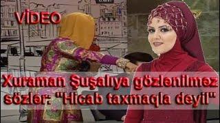 """Efirdə Xuraman Şuşalıya gözlənilməz sözlər: """"Hicab taxmaqla deyil"""" (VİDEO)"""
