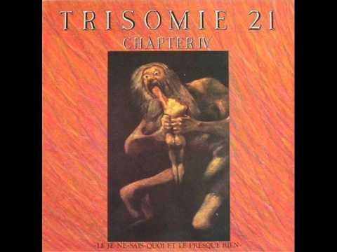 Trisomie 21 - Full Album Chapter IV - Le Je-Ne-Sais-Quoi Et Le Presque Rien
