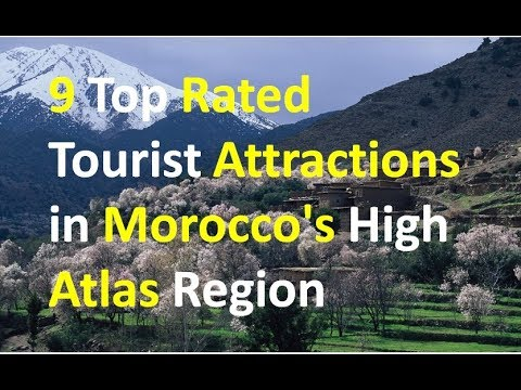 9 Top Rated Tourist Attractions in Morocco's High Atlas Region 2018 HD