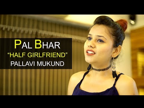 Pal Bhar - Phir Bhi Tumko Chaahunga Reprise | Half Girlfriend | Cover by Pallavi Mukund