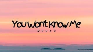RYYZN - You Won't Know Me (Lyrics)
