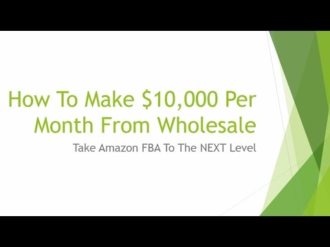 How To Make $10,000 Per Month From Wholesale - Amazon FBA
