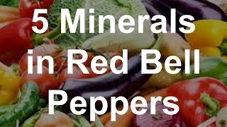 5 Minerals in Red Bell Peppers - Health Benefits of Red Bell Peppers
