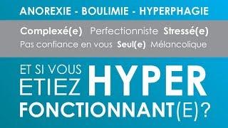 Anorexie | Boulimie | Hyperphagie | ET SI VOUS ÉTIEZ HYPER-FONCTIONNANT(E) ?