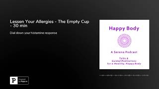 Therapy to Lessen Your Allergies - The Empty Cup - 30 min