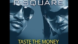 P-Square - Taste The Money (Testimony) [NEW OFFICIAL 2014]