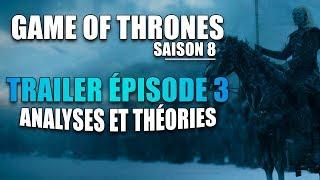 ANALYSE ET THÉORIES TRAILER ÉPISODE 3 - GAME OF THRONES SAISON 8