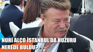 Nuri Alço İstanbul'da huzuru nerede buldu?