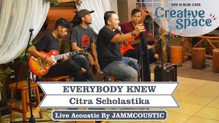 EVERYBODY KNEW Citra Scholastika - Cover By JAMMCOUSTIC (Live at #RNBCREATIVESPACE)