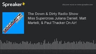 Miss Supercross Juliana Daniell, Matt Martelli, & Paul Thacker On Air!