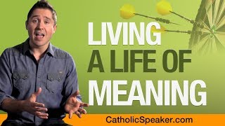 Living A Life of Meaning: Roman Catholic Beliefs Explained Speaker Ken Yasinski