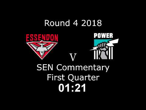 AFL Round 4 2018 -  Essendon v. Port Adelaide - SEN commentary - First Quarter