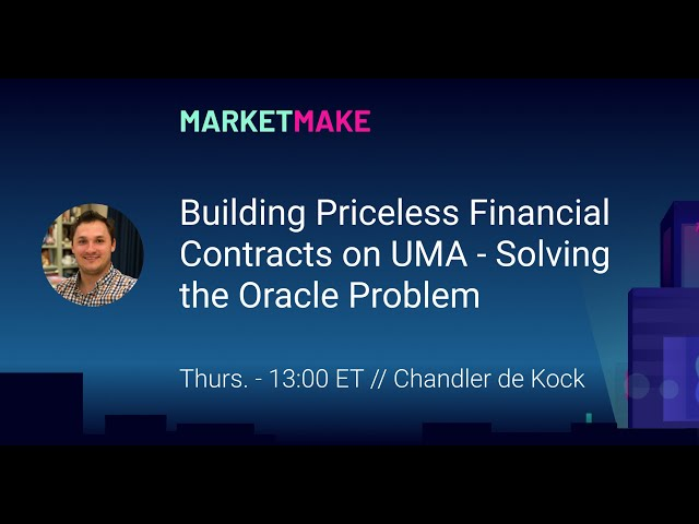 Building Priceless Financial Contracts on UMA - Solving the Oracle Problem [MarketMake]