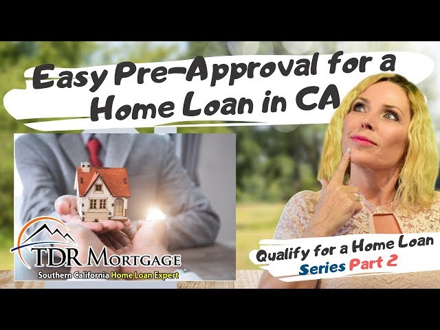Easy Pre-Approval for a Home Loan in CA | Get Qualified for a Home Loan Part 2 - Get Pre-Approved