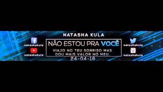 Não estou pra você - Natasha Kula
