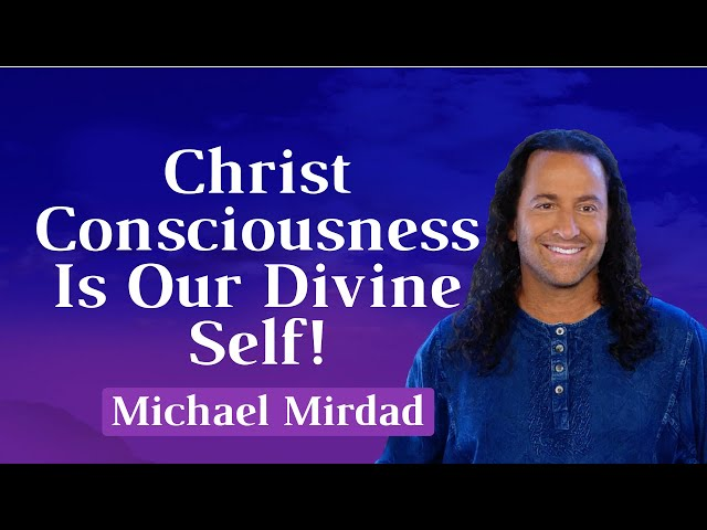 Christ Consciousness is Our Divine Self!