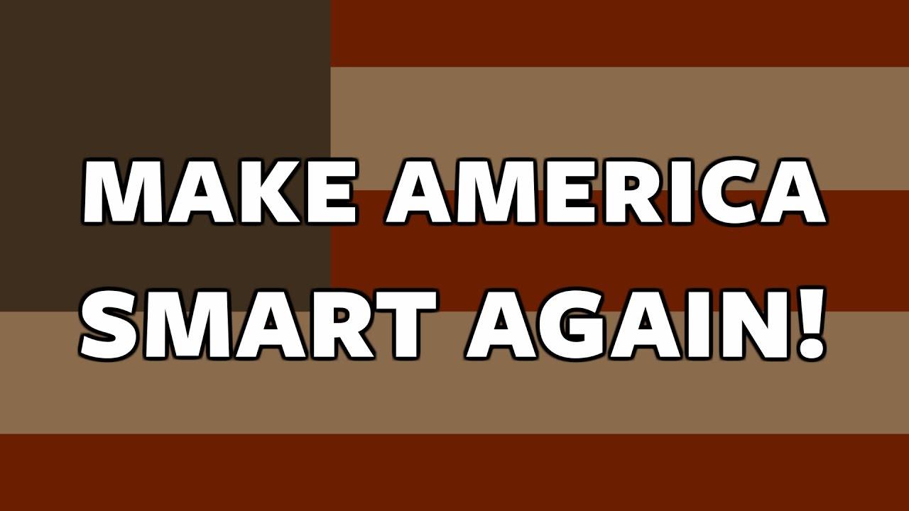 Make America Smart Again! - Make America Smart Again!