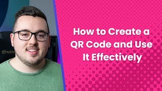 How to Create a QR Code and Use It Effectively