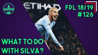 FPL GAMEWEEK 7 - WHAT TO DO WITH DAVID SILVA | Fantasy Premier League 2018/19 | Let's Talk FPL #126