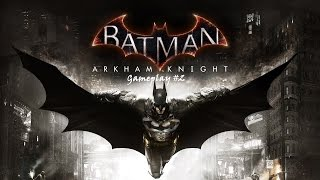 Batman Arkham Knight PC Gameplay #2  i7 4790 + GTX 660