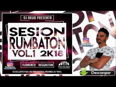 Sesión Rumbaton Marzo 2018 ♫ Flamenco,Reggaeton,100%Temazos♫ Mixed By DJ Akua Vol.1