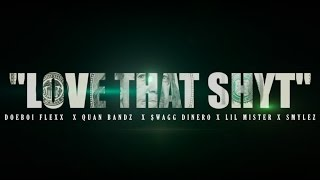 Love That Shit (Music Video) LIL MISTER, $WAGG DENIRO, SMYLEZ,DOEBOI FLEXX,QUAN BANDZ