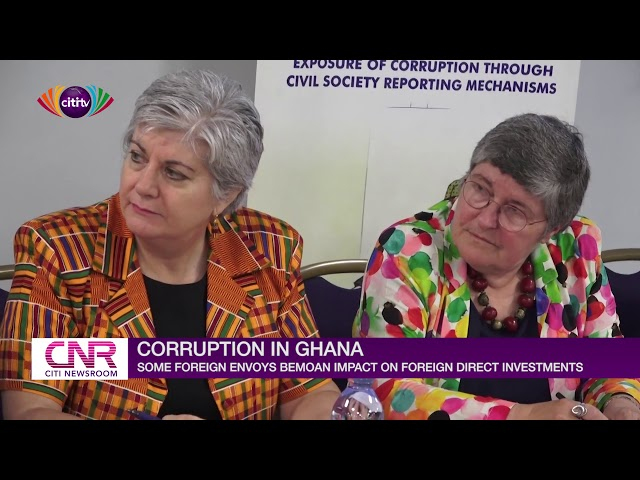 Corruption in Ghana: Some foreign envoys bemoan impact on foreign direct investments   Citi Newsroom