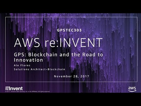 AWS re:Invent 2017: [REPEAT] GPS: Blockchain and the Road to Innovation (GPSTEC303-R)