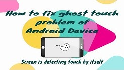 How to fix the ghost touch problem on Android device