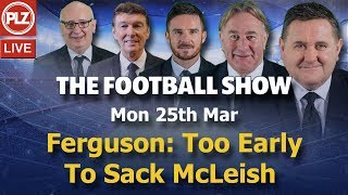 Ferguson: Too Early To Sack McLeish - Football Show - Mon 25th Mar 2019