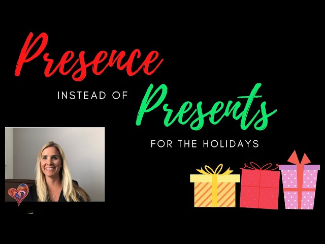 Presence instead of Presents for the Holidays