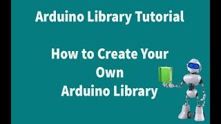 Arduino Library :  How to Create Your Own Arduino Library