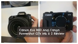 canon eos 80d and powershot g7x ii review
