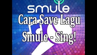 Video [Tutorial] Cara Save Lagu Smule Sing! download MP3, 3GP, MP4, WEBM, AVI, FLV Oktober 2018